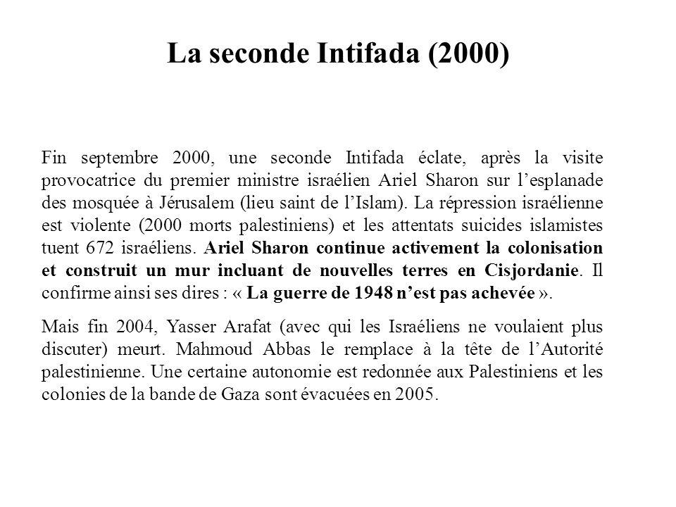 La seconde Intifada (2000) Fin septembre 2000, une seconde Intifada éclate, après la visite provocatrice du premier ministre israélien Ariel Sharon su