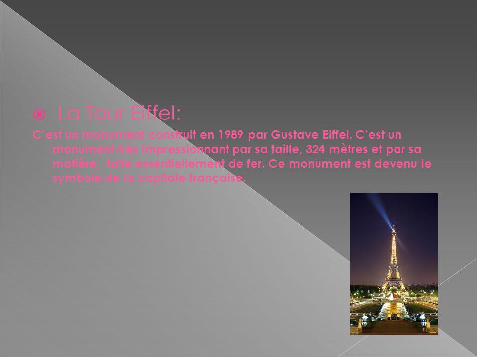 La Tour Eiffel: Cest un monument construit en 1989 par Gustave Eiffel. Cest un monument très impressionnant par sa taille, 324 mètres et par sa matièr
