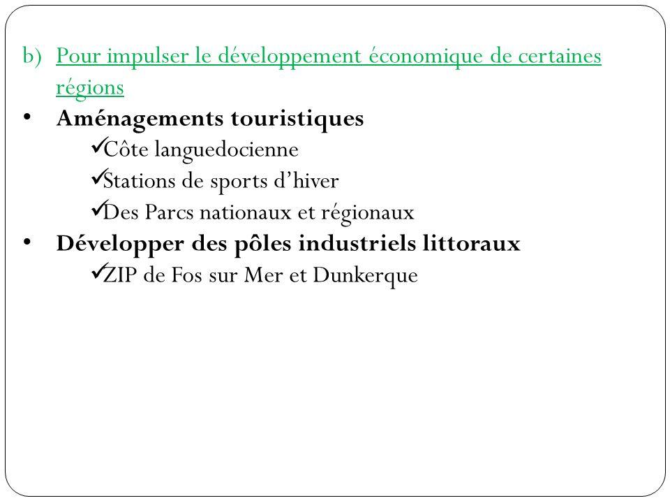 b)Pour impulser le développement économique de certaines régions Aménagements touristiques Côte languedocienne Stations de sports dhiver Des Parcs nat