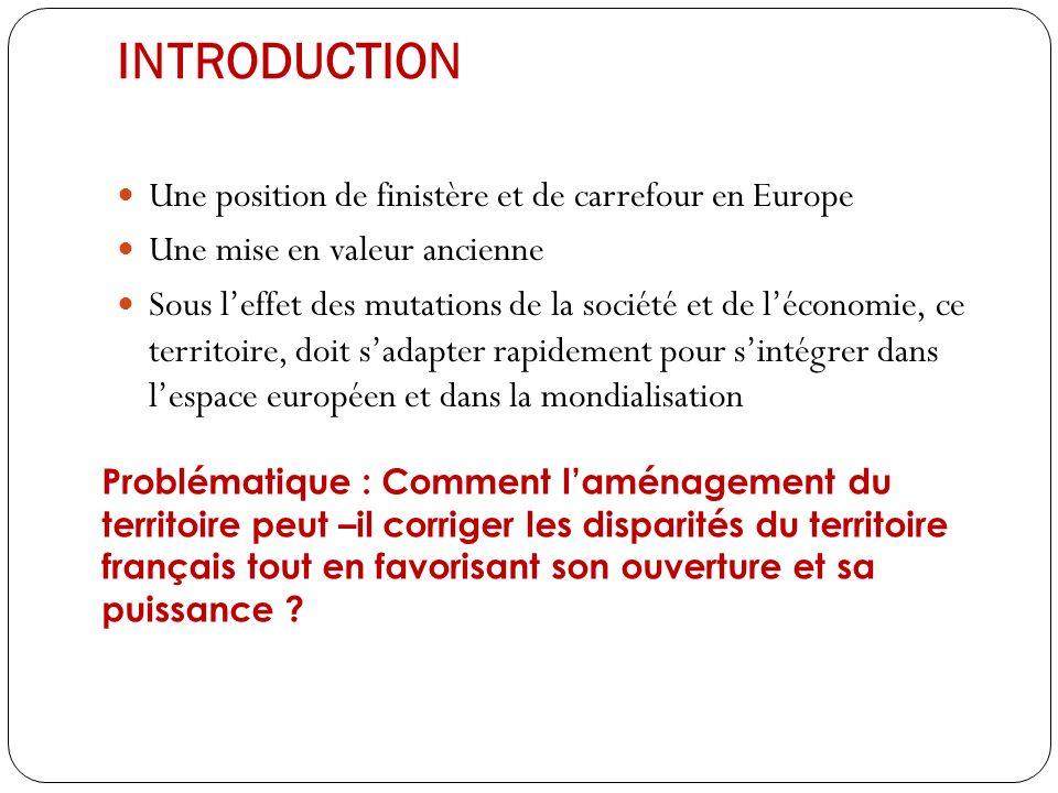 INTRODUCTION Une position de finistère et de carrefour en Europe Une mise en valeur ancienne Sous leffet des mutations de la société et de léconomie,