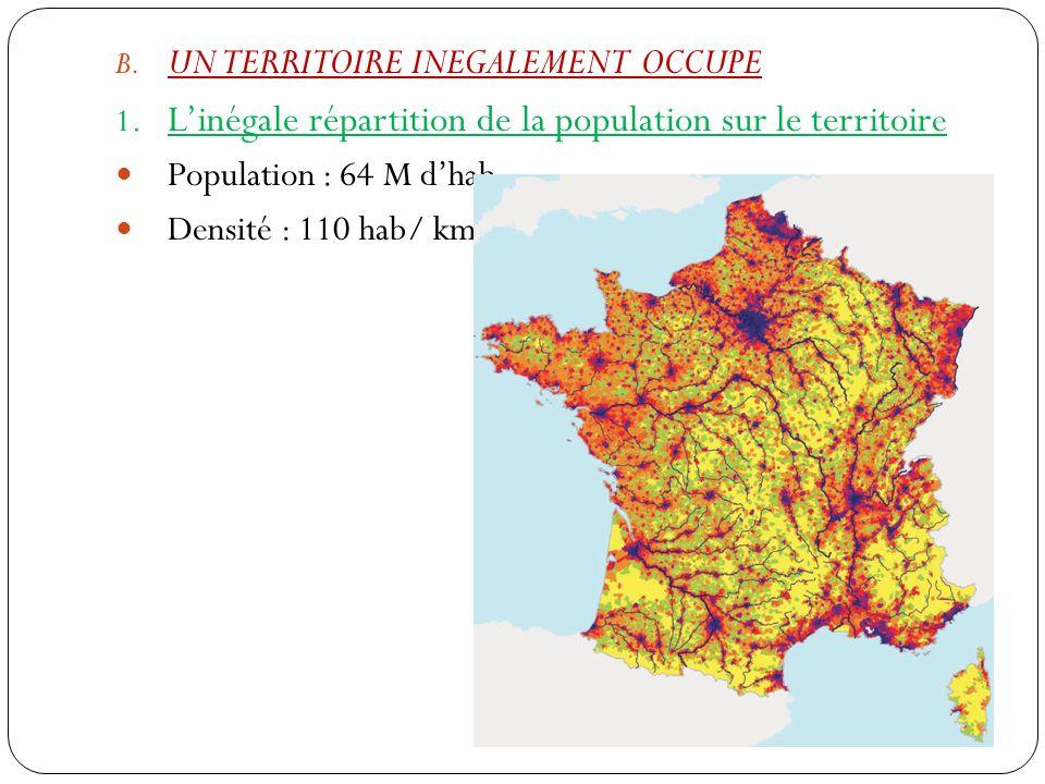 B. UN TERRITOIRE INEGALEMENT OCCUPE 1. Linégale répartition de la population sur le territoir e Population : 64 M dhab Densité : 110 hab/ km²