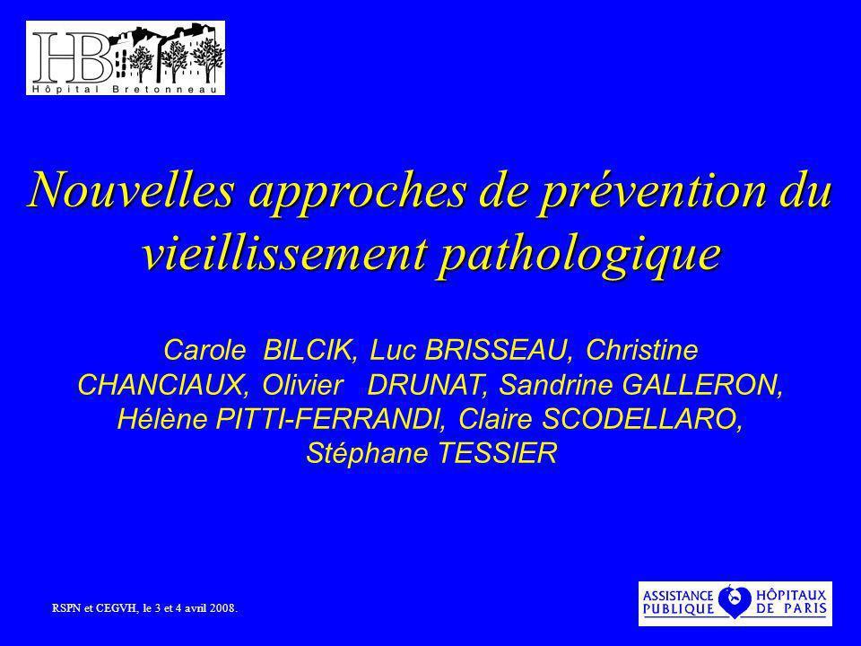 Nouvelles approches de prévention du vieillissement pathologique Carole BILCIK, Luc BRISSEAU, Christine CHANCIAUX, Olivier DRUNAT, Sandrine GALLERON,