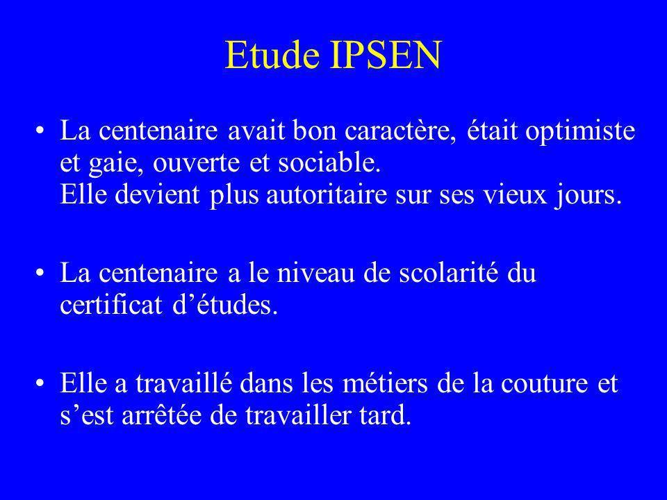 Etude IPSEN La centenaire avait bon caractère, était optimiste et gaie, ouverte et sociable. Elle devient plus autoritaire sur ses vieux jours. La cen