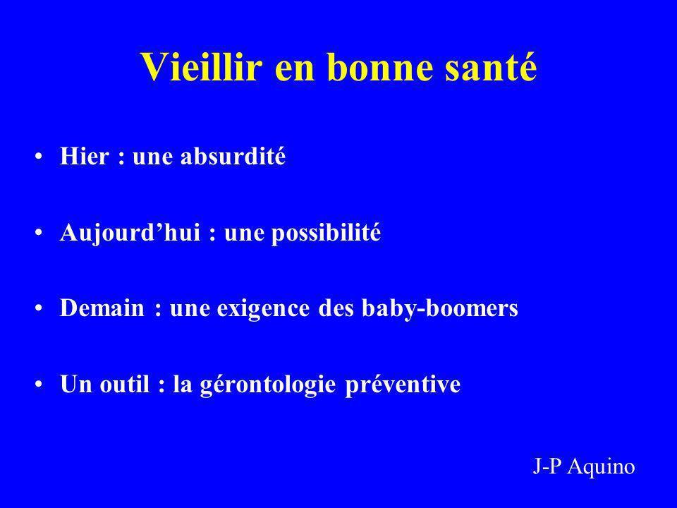 Vieillir en bonne santé Hier : une absurdité Aujourdhui : une possibilité Demain : une exigence des baby-boomers Un outil : la gérontologie préventive