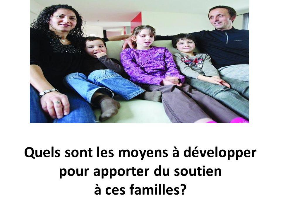 Quels sont les moyens à développer pour apporter du soutien à ces familles?