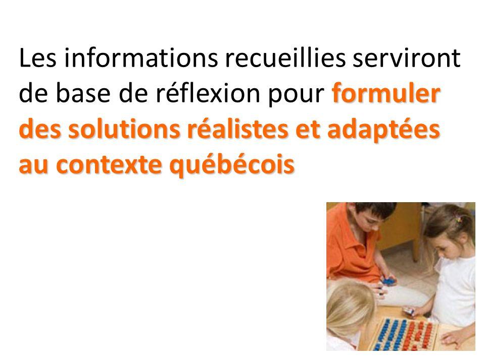 formuler des solutions réalistes et adaptées au contexte québécois Les informations recueillies serviront de base de réflexion pour formuler des solut