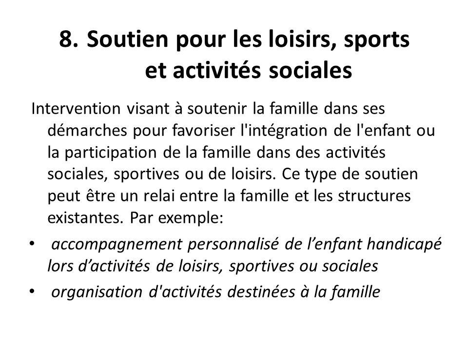 8.Soutien pour les loisirs, sports et activités sociales Intervention visant à soutenir la famille dans ses démarches pour favoriser l'intégration de