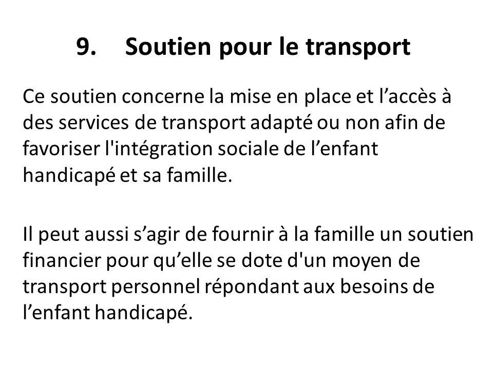 9.Soutien pour le transport Ce soutien concerne la mise en place et laccès à des services de transport adapté ou non afin de favoriser l'intégration s