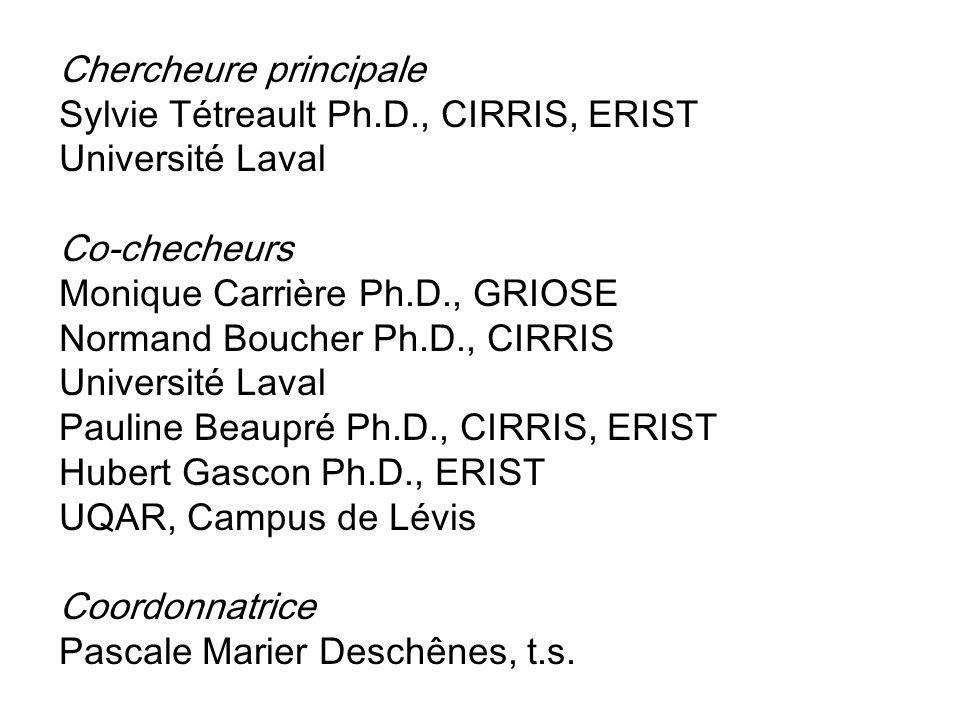 Chercheure principale Sylvie Tétreault Ph.D., CIRRIS, ERIST Université Laval Co-checheurs Monique Carrière Ph.D., GRIOSE Normand Boucher Ph.D., CIRRIS