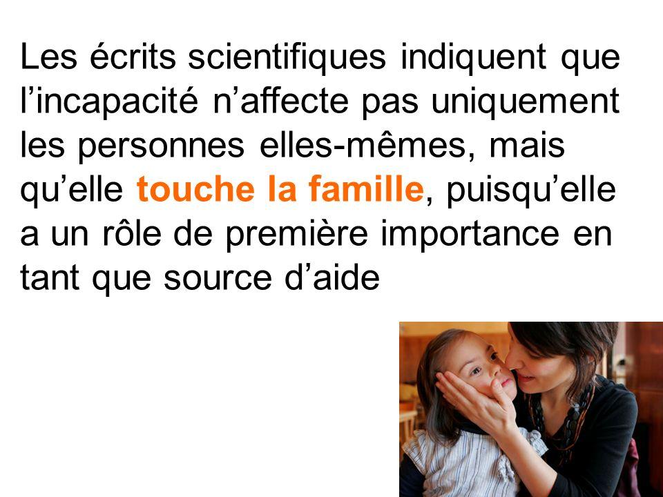 Les écrits scientifiques indiquent que lincapacité naffecte pas uniquement les personnes elles-mêmes, mais quelle touche la famille, puisquelle a un r