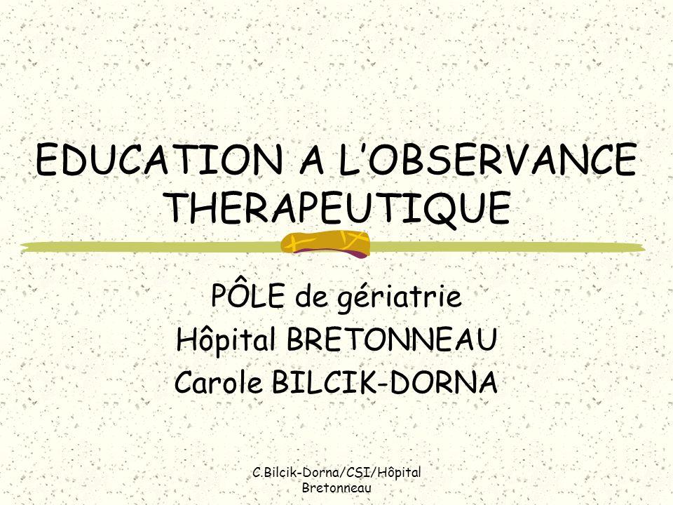 C.Bilcik-Dorna/CSI/Hôpital Bretonneau EDUCATION A LOBSERVANCE THERAPEUTIQUE PÔLE de gériatrie Hôpital BRETONNEAU Carole BILCIK-DORNA