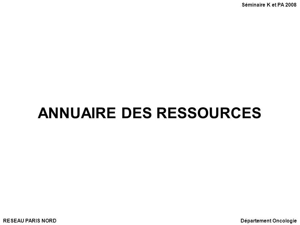 RESEAU PARIS NORD ANNUAIRE DES RESSOURCES Département Oncologie Séminaire K et PA 2008