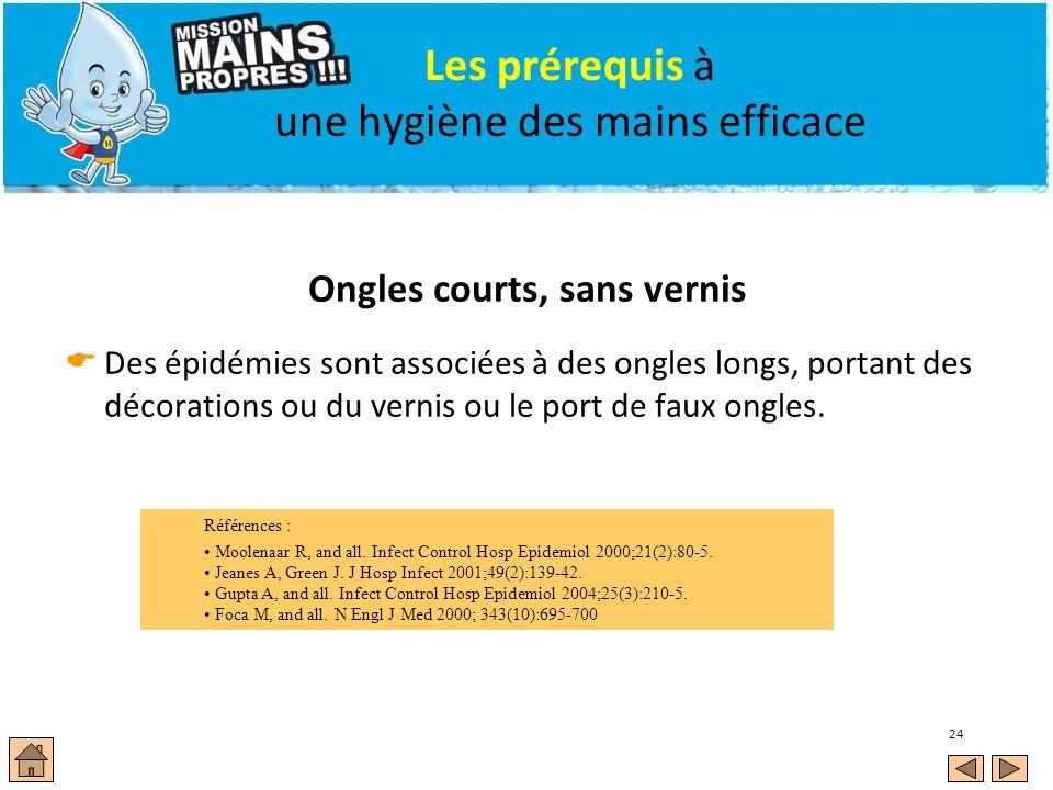 24 Les prérequis à une hygiène des mains efficace Ongles courts, sans vernis Des épidémies sont associées à des ongles longs, portant des décorations