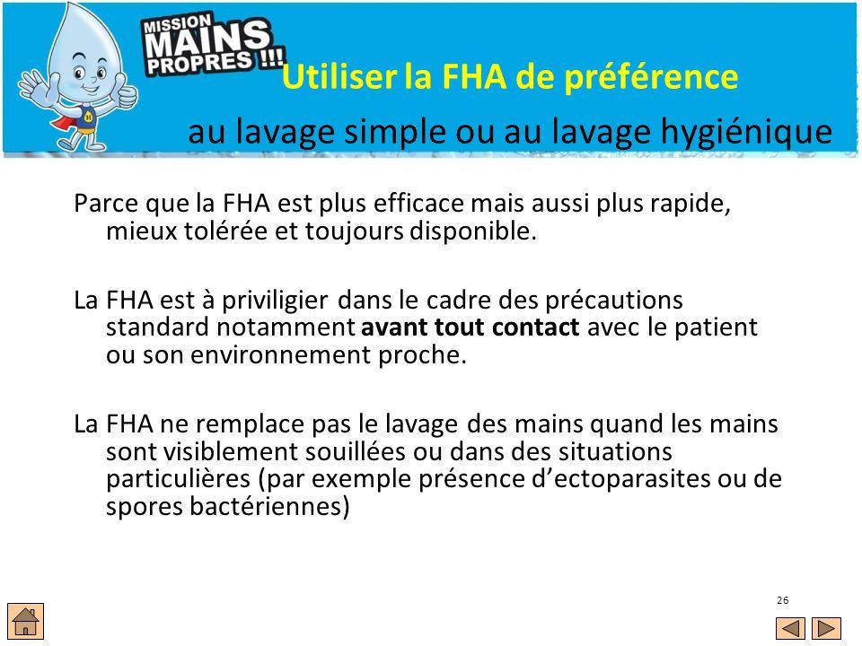 26 Utiliser la FHA de préférence au lavage simple ou au lavage hygiénique Parce que la FHA est plus efficace mais aussi plus rapide, mieux tolérée et