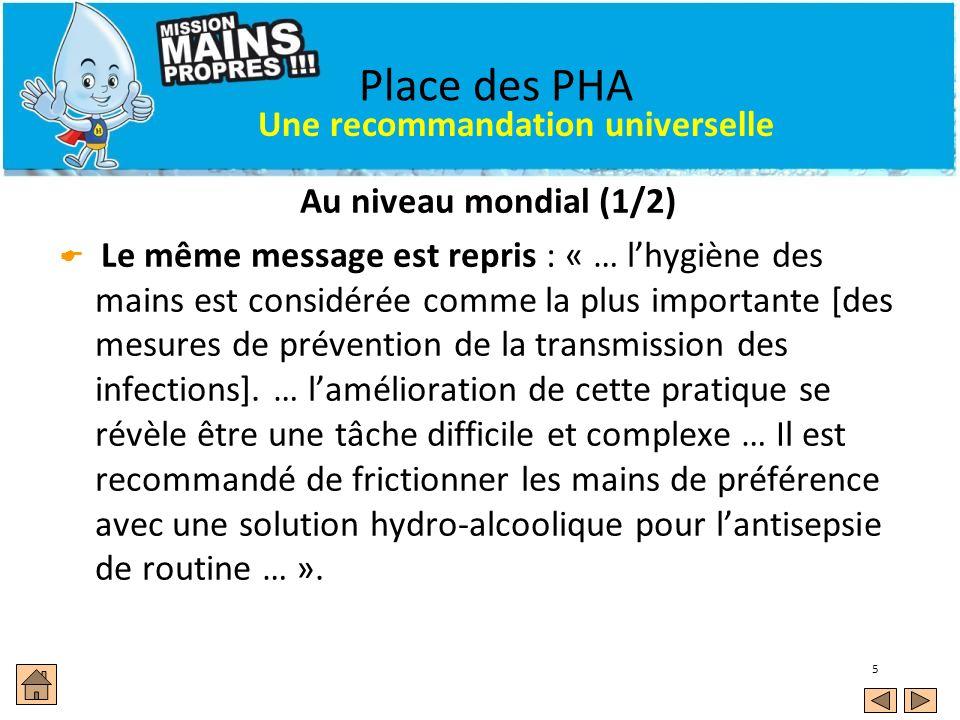 5 Place des PHA Au niveau mondial (1/2) Le même message est repris : « … lhygiène des mains est considérée comme la plus importante [des mesures de pr