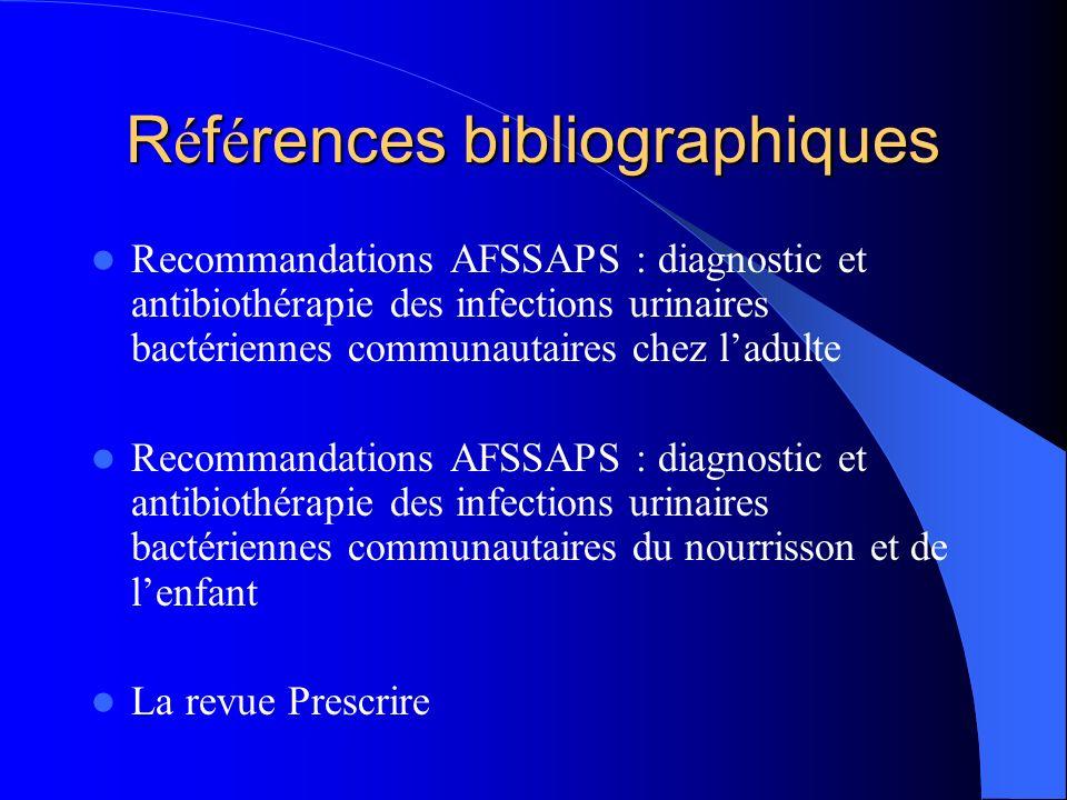 R é f é rences bibliographiques Recommandations AFSSAPS : diagnostic et antibiothérapie des infections urinaires bactériennes communautaires chez ladu