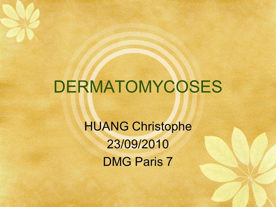 DERMATOMYCOSES HUANG Christophe 23/09/2010 DMG Paris 7