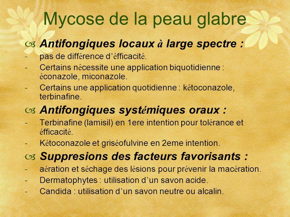 Mycose de la peau glabre Antifongiques locaux à large spectre : -pas de diff é rence d é fficacit é. -Certains n é cessite une application biquotidien