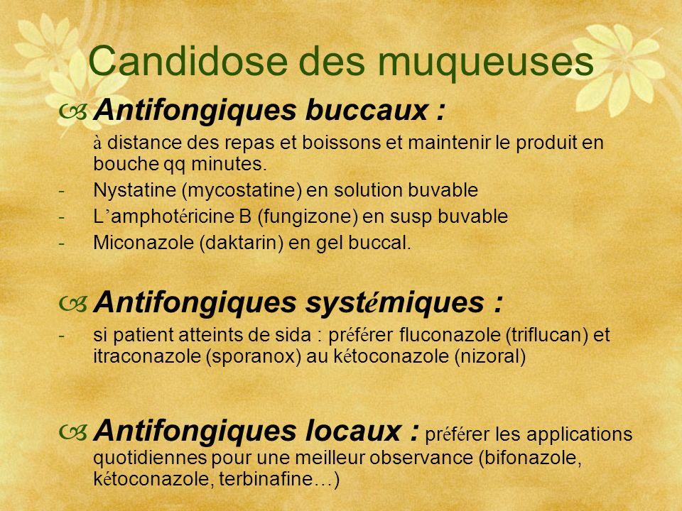 Antifongiques buccaux : à distance des repas et boissons et maintenir le produit en bouche qq minutes. -Nystatine (mycostatine) en solution buvable -L