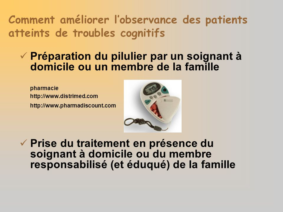Comment améliorer lobservance des patients atteints de troubles cognitifs Préparation du pilulier par un soignant à domicile ou un membre de la famill