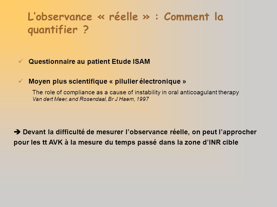 Lobservance « réelle » : Comment la quantifier ? Questionnaire au patient Etude ISAM Moyen plus scientifique « pilulier électronique » The role of com