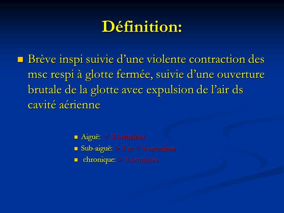 Définition: Brève inspi suivie dune violente contraction des msc respi à glotte fermée, suivie dune ouverture brutale de la glotte avec expulsion de l