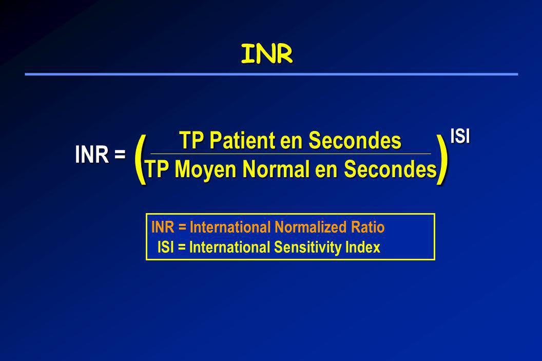 () TP Patient en Secondes TP Moyen Normal en Secondes INR = ISI INR = International Normalized Ratio ISI = International Sensitivity Index INR