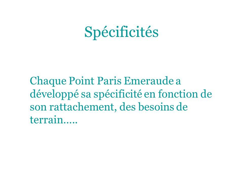 Spécificités Chaque Point Paris Emeraude a développé sa spécificité en fonction de son rattachement, des besoins de terrain…..