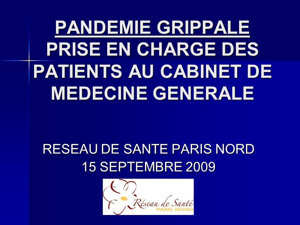 PANDEMIE GRIPPALE PRISE EN CHARGE DES PATIENTS AU CABINET DE MEDECINE GENERALE RESEAU DE SANTE PARIS NORD 15 SEPTEMBRE 2009