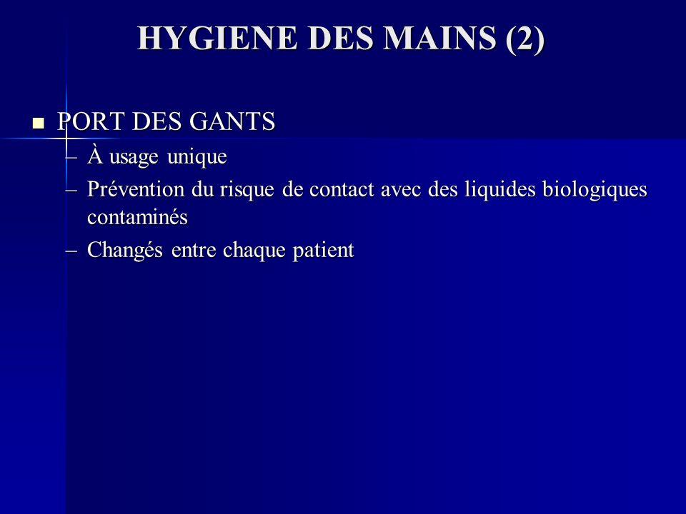 HYGIENE DES MAINS (2) PORT DES GANTS PORT DES GANTS –À usage unique –Prévention du risque de contact avec des liquides biologiques contaminés –Changés entre chaque patient