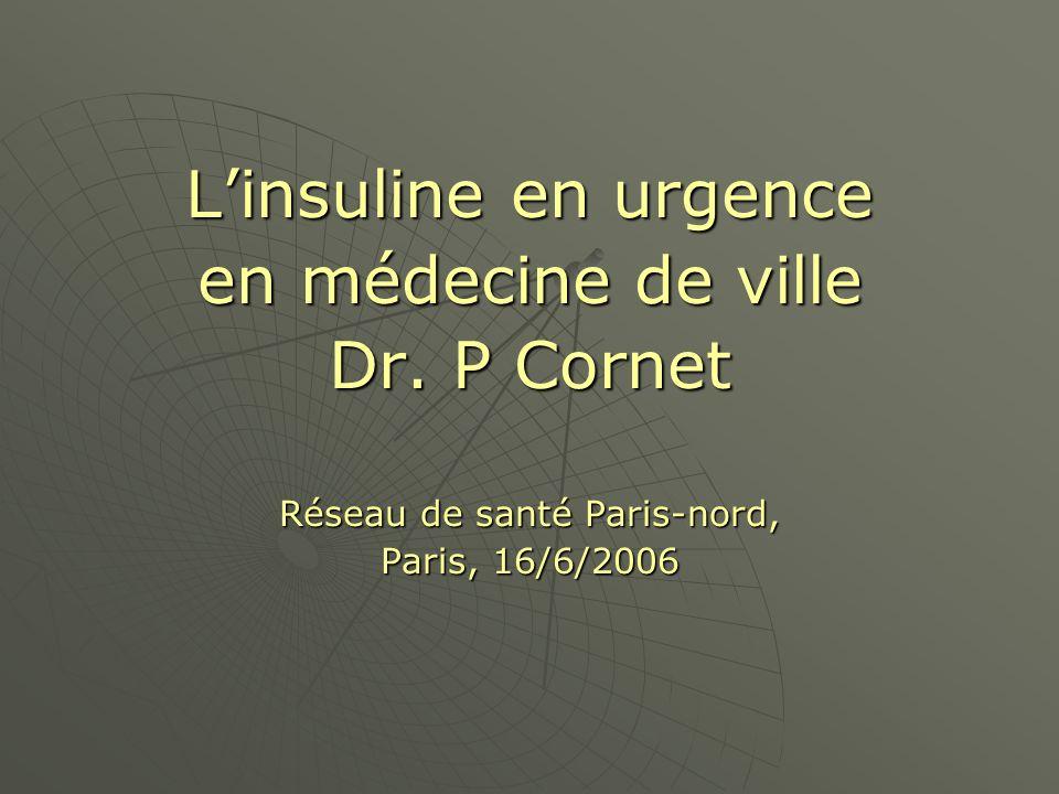 Linsuline en urgence en médecine de ville Dr. P Cornet Réseau de santé Paris-nord, Paris, 16/6/2006
