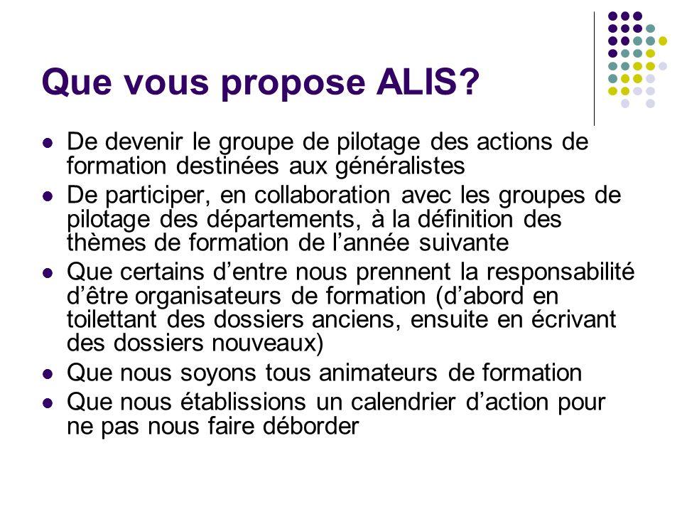 Que vous propose ALIS? De devenir le groupe de pilotage des actions de formation destinées aux généralistes De participer, en collaboration avec les g