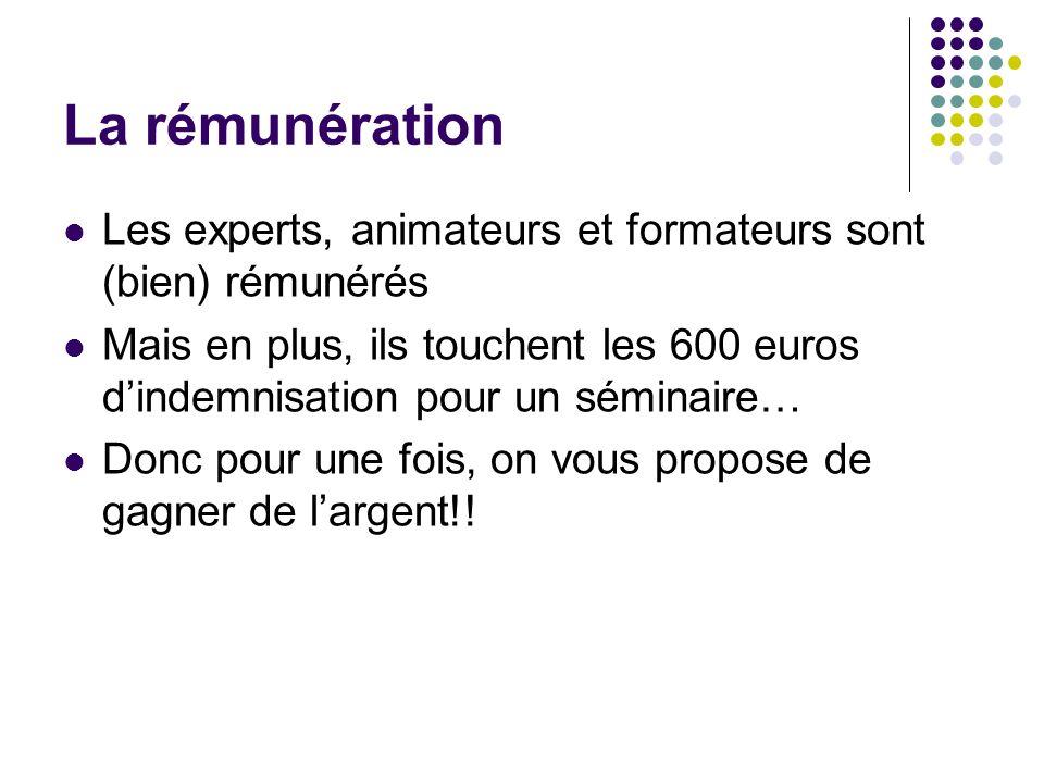 La rémunération Les experts, animateurs et formateurs sont (bien) rémunérés Mais en plus, ils touchent les 600 euros dindemnisation pour un séminaire…