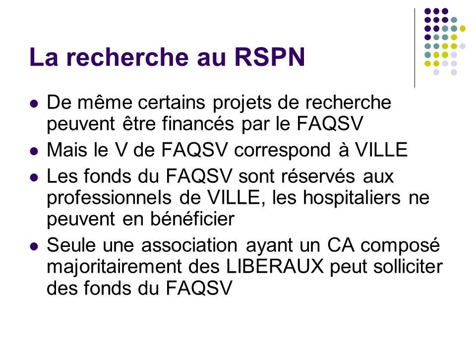 La recherche au RSPN De même certains projets de recherche peuvent être financés par le FAQSV Mais le V de FAQSV correspond à VILLE Les fonds du FAQSV