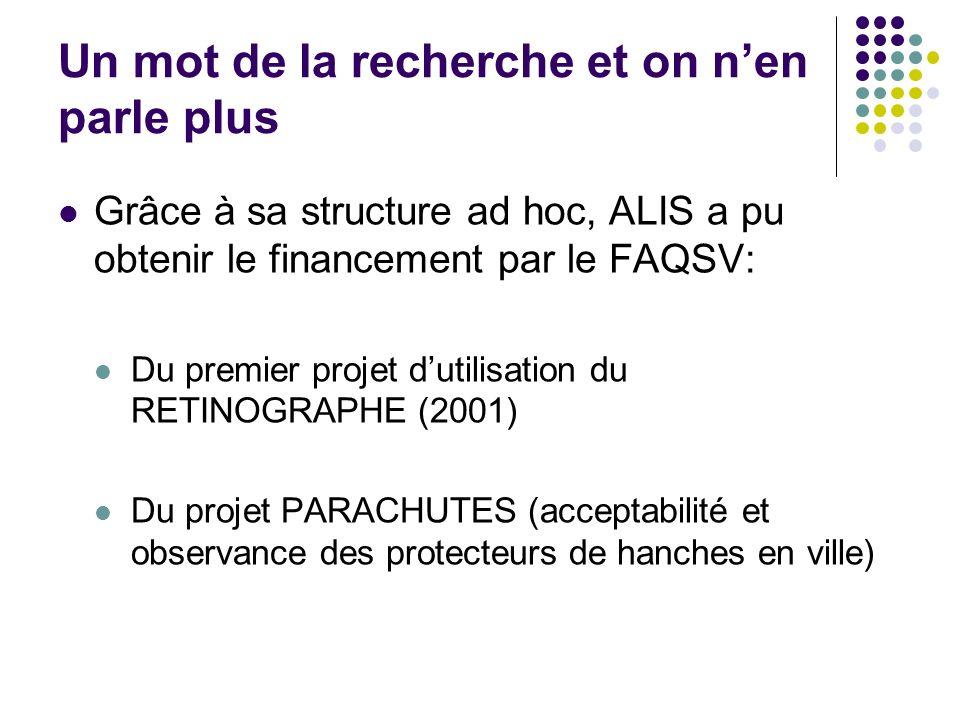 Un mot de la recherche et on nen parle plus Grâce à sa structure ad hoc, ALIS a pu obtenir le financement par le FAQSV: Du premier projet dutilisation