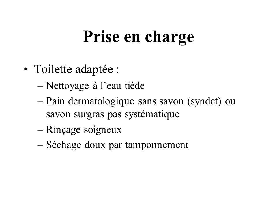 Prise en charge Toilette adaptée : –Nettoyage à leau tiède –Pain dermatologique sans savon (syndet) ou savon surgras pas systématique –Rinçage soigneu