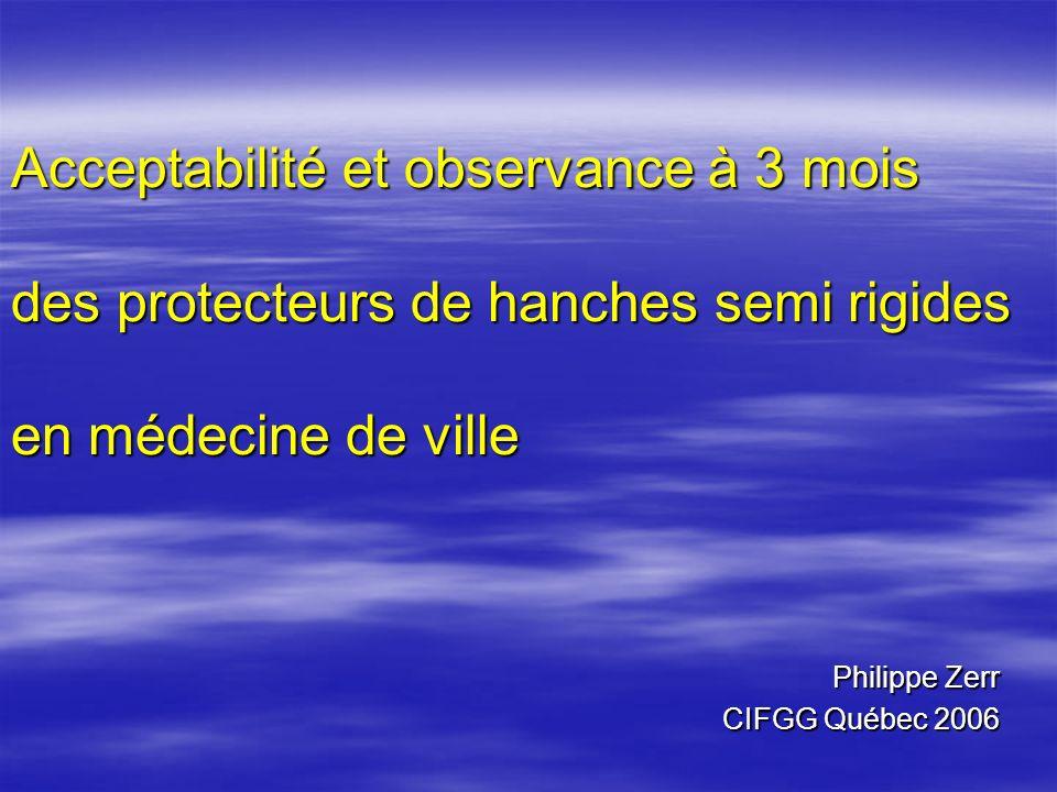 Acceptabilité et observance à 3 mois des protecteurs de hanches semi rigides en médecine de ville Philippe Zerr CIFGG Québec 2006