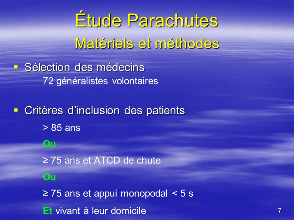 7 Étude Parachutes Sélection des médecins Sélection des médecins 72 généralistes volontaires Critères dinclusion des patients Critères dinclusion des