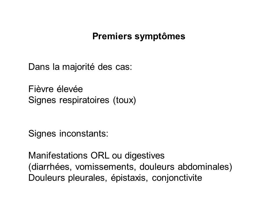 Premiers symptômes Dans la majorité des cas: Fièvre élevée Signes respiratoires (toux) Signes inconstants: Manifestations ORL ou digestives (diarrhées