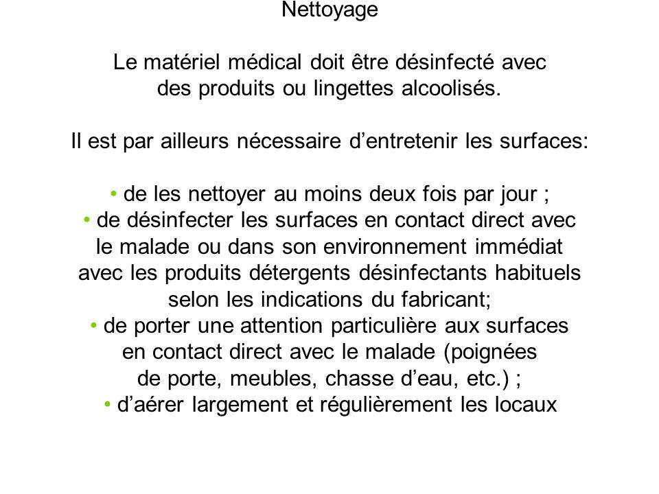 Nettoyage Le matériel médical doit être désinfecté avec des produits ou lingettes alcoolisés. Il est par ailleurs nécessaire dentretenir les surfaces: