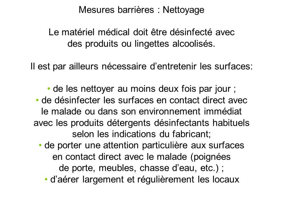 Mesures barrières : Nettoyage Le matériel médical doit être désinfecté avec des produits ou lingettes alcoolisés. Il est par ailleurs nécessaire dentr