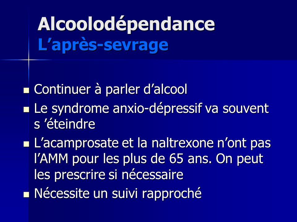 Alcoolodépendance Laprès-sevrage Continuer à parler dalcool Continuer à parler dalcool Le syndrome anxio-dépressif va souvent s éteindre Le syndrome a