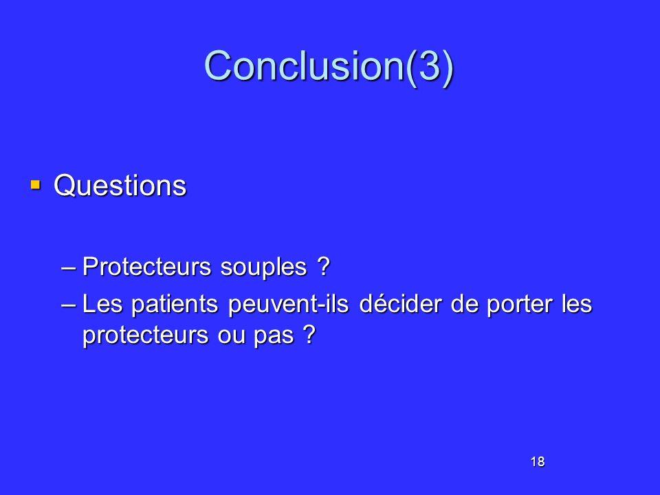 18 Conclusion(3) Questions Questions –Protecteurs souples ? –Les patients peuvent-ils décider de porter les protecteurs ou pas ?