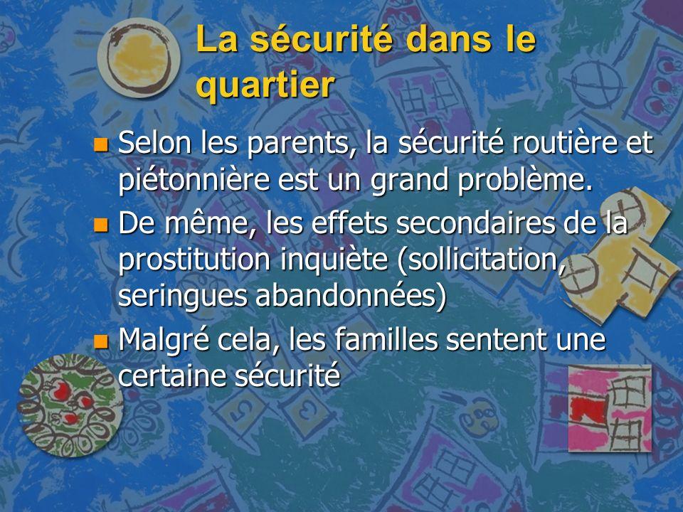 La sécurité dans le quartier n Selon les parents, la sécurité routière et piétonnière est un grand problème.