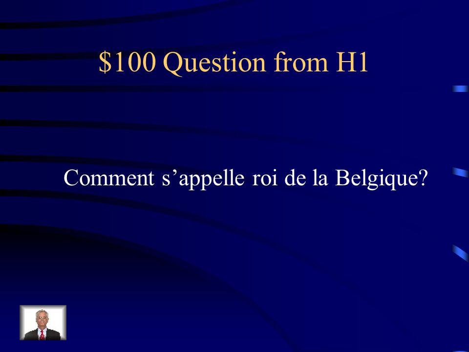 $100 Question from H1 Comment sappelle roi de la Belgique?