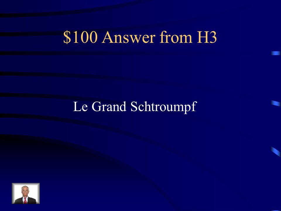 $100 Question from H3 Il est le chef des Schtroumpfs