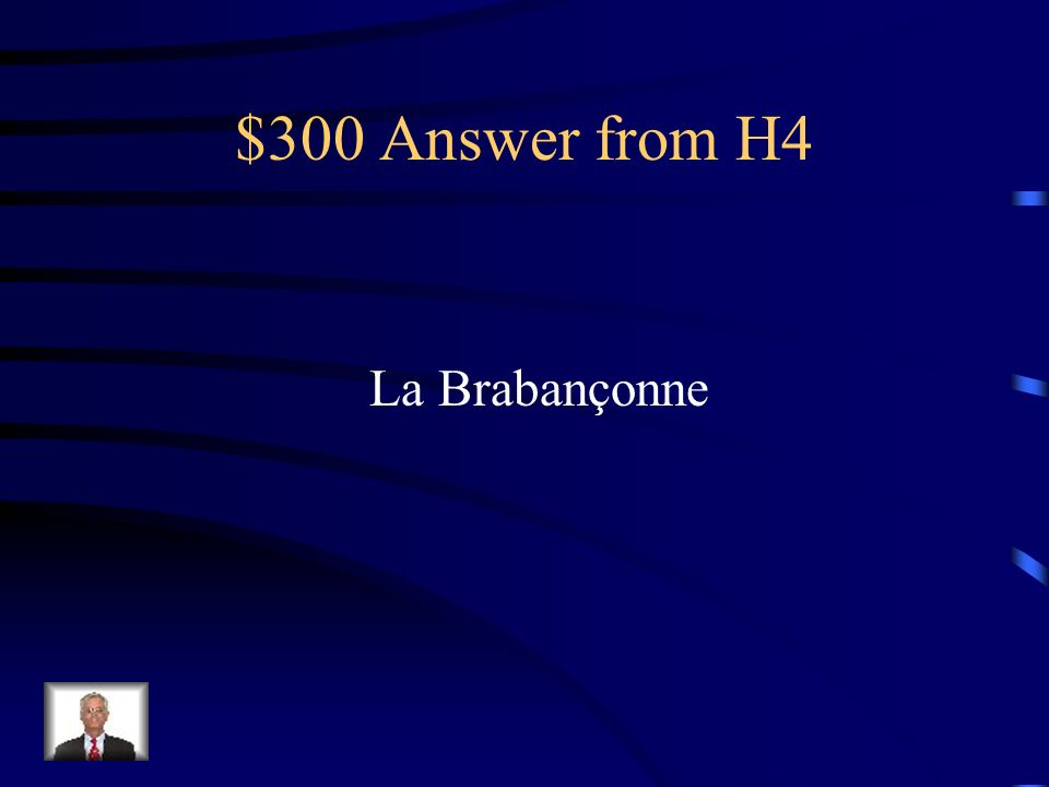 $300 Question from H4 Comment sappelle lhymne de la Belgique