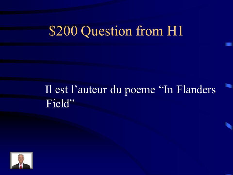 $200 Question from H1 Il est lauteur du poeme In Flanders Field