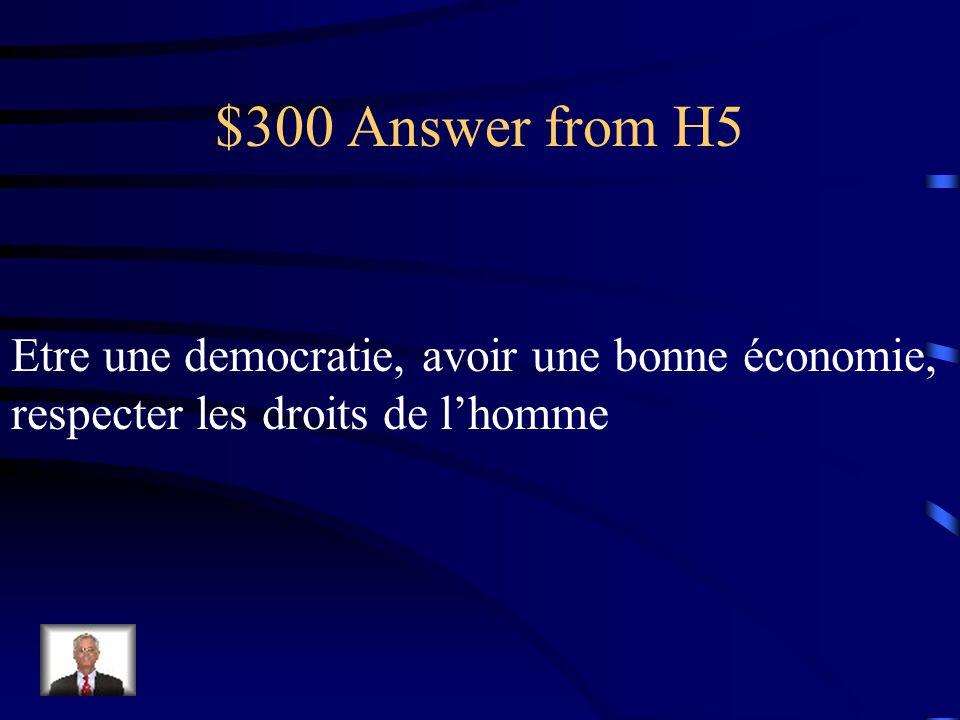 $300 Question from H5 Pour etre dans lU.E. un pays doit satisfaire trois conditions. Nommez-les.