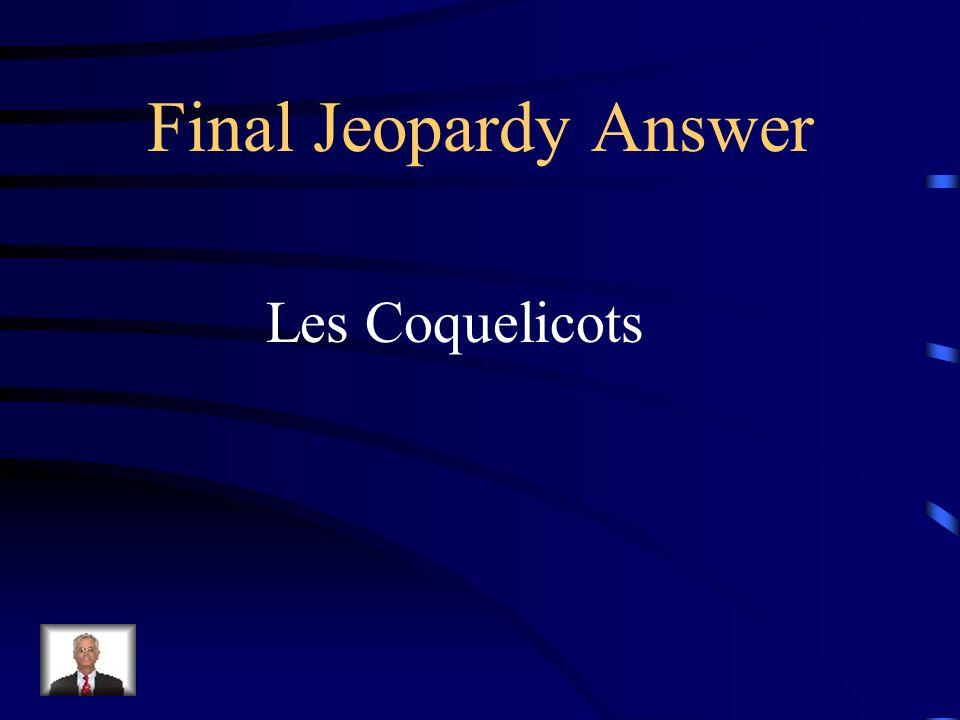 Final Jeopardy Les fleurs rouges qui poussent dans les champs de batailles en Flandres pendant la Premiere Guerre Mondiale et qui se trouvent dans le poeme de John McCrae sappellent……